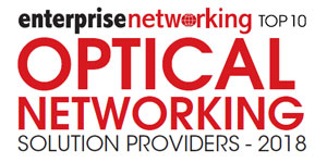 Top 10 Optical Networking Solutions Providers - 2018