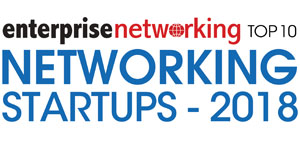 Top 10 Networking Startups - 2018