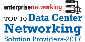 Top 10 Data Center Networking Solution Providers 2017