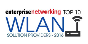 Top 10 WLAN Solution Providers - 2016